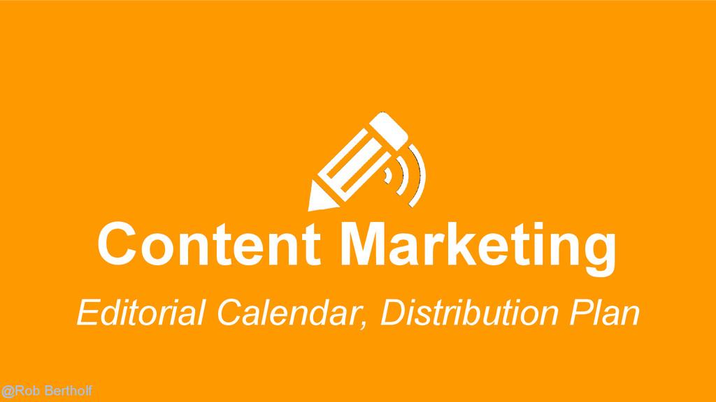 @Rob Bertholf Content Marketing Editorial Calen...