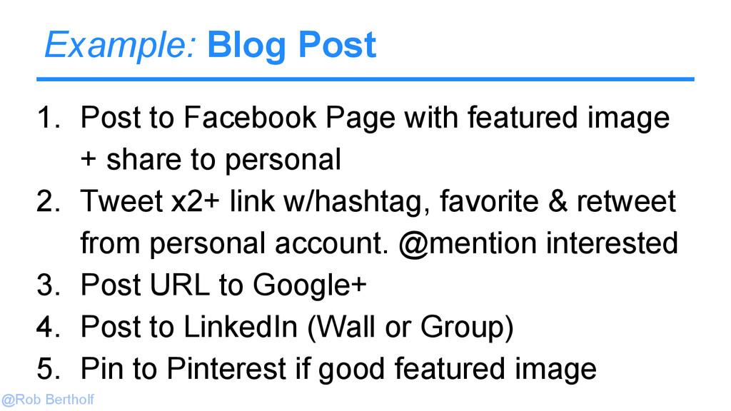 @Rob Bertholf Example: Blog Post 1. Post to Fac...