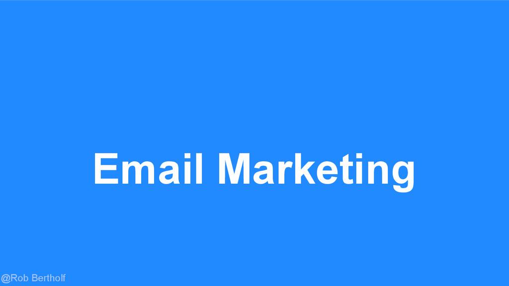 @Rob Bertholf Email Marketing
