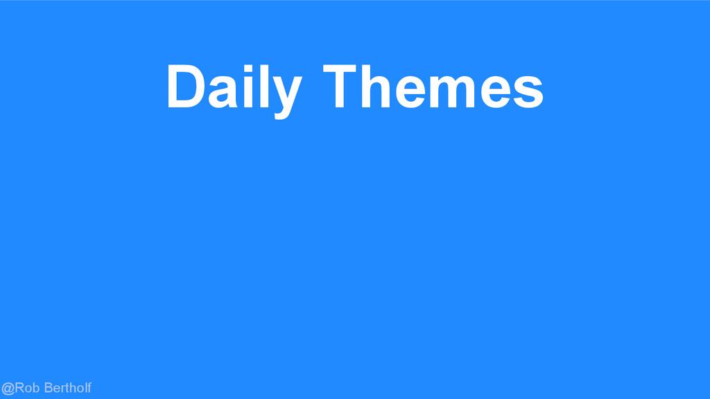 @Rob Bertholf Daily Themes