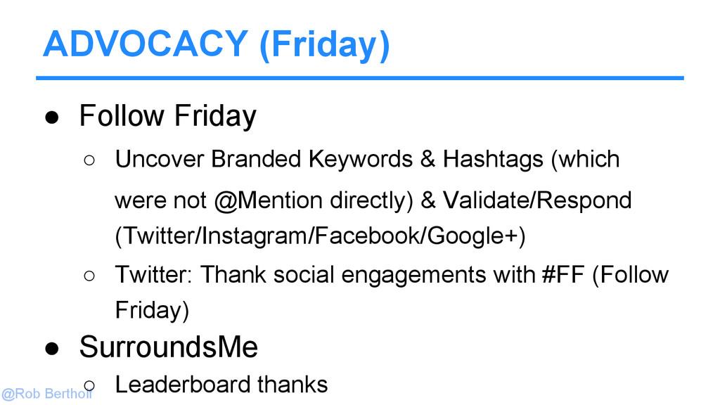 @Rob Bertholf ADVOCACY (Friday) ● Follow Friday...