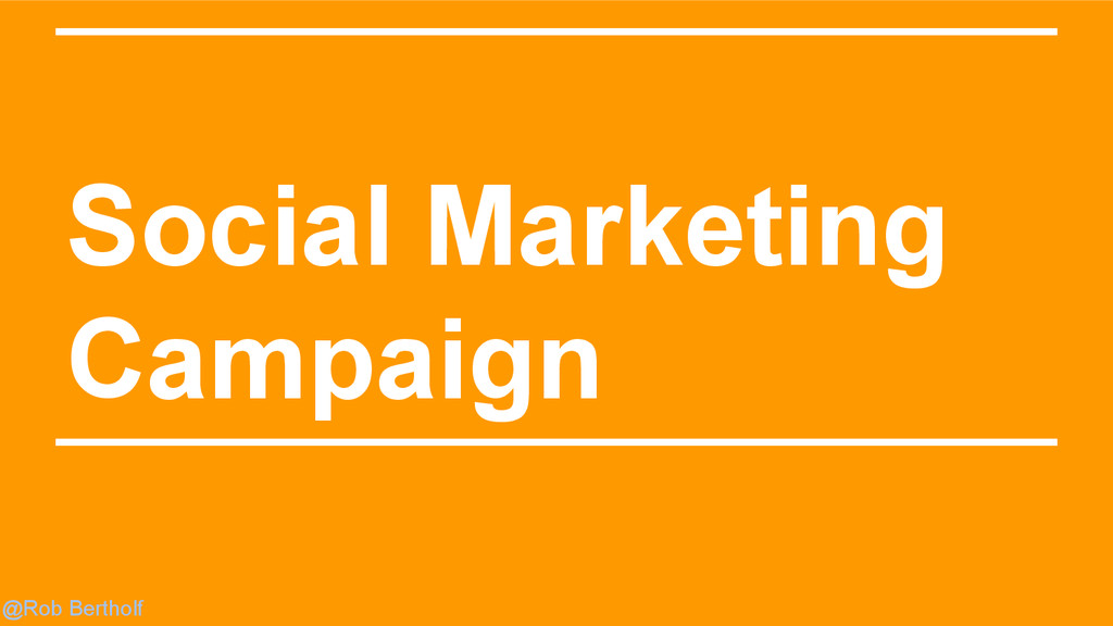 @Rob Bertholf Social Marketing Campaign