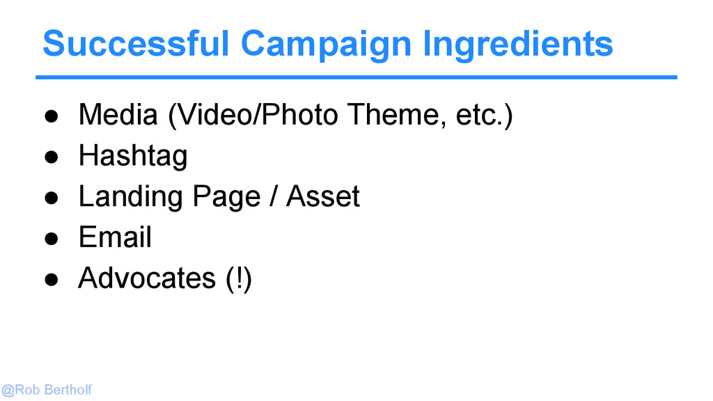 @Rob Bertholf Successful Campaign Ingredients ●...