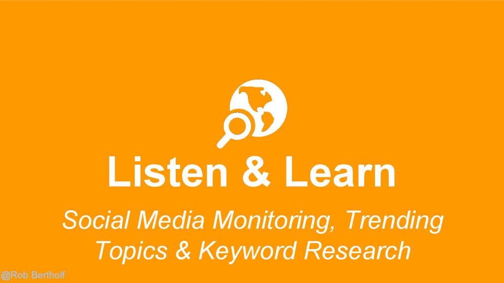 @Rob Bertholf Listen & Learn Social Media Monit...