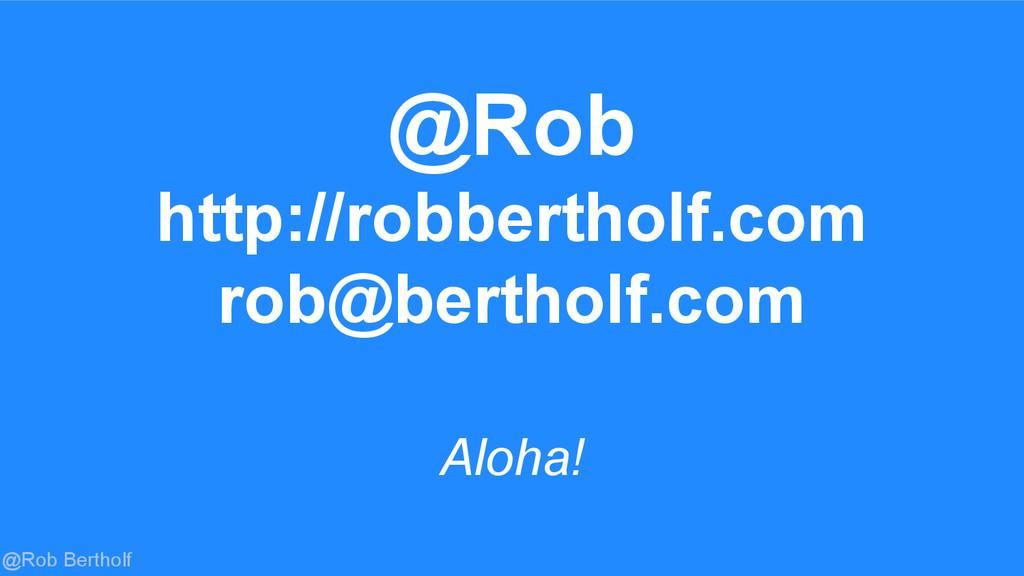 @Rob Bertholf Aloha! @Rob http://robbertholf.co...