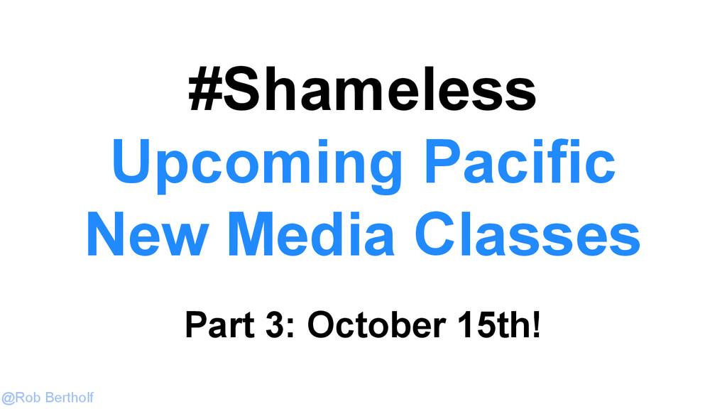 @Rob Bertholf #Shameless Upcoming Pacific New M...