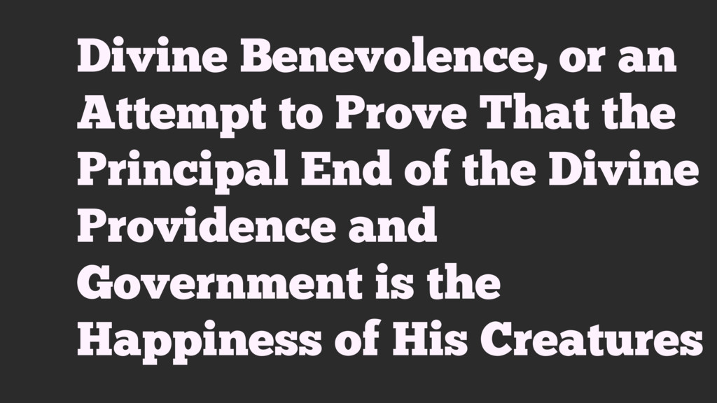 Divine Benevolence, or an Attempt to Prove That...