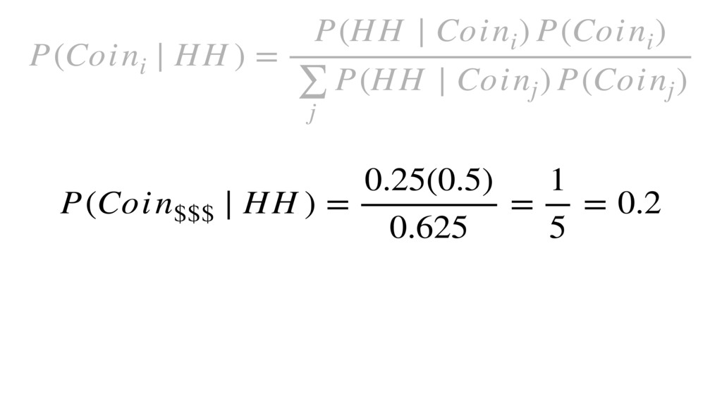 P(Coin$$$ ∣ HH ) = 0.25(0.5) 0.625 = 1 5 = 0.2 ...