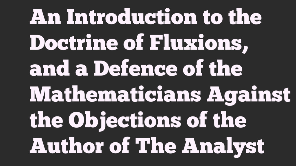 An Introduction to the Doctrine of Fluxions, an...
