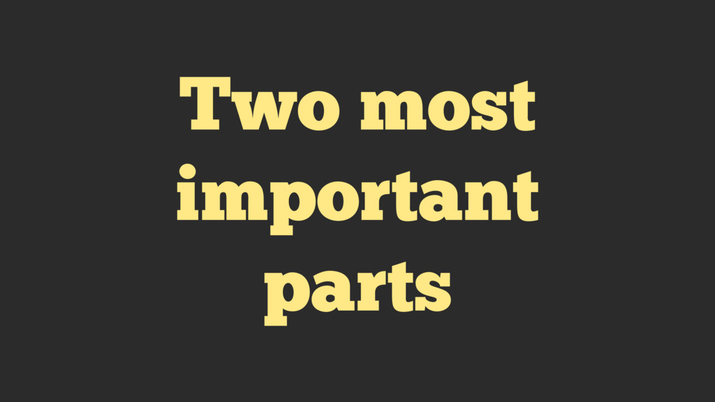Two most important parts