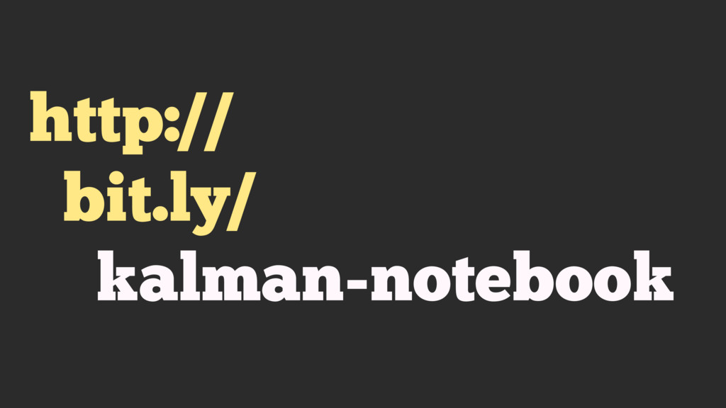 http:// bit.ly/ kalman-notebook