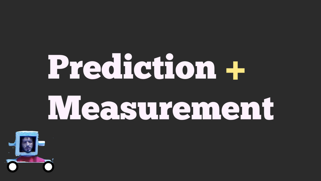 Prediction + Measurement