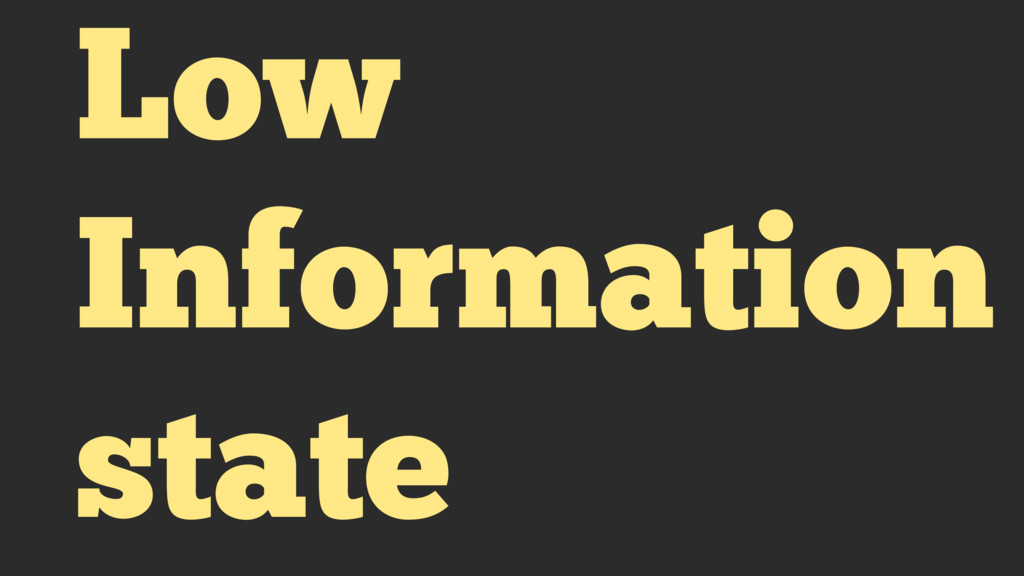 Low Information state