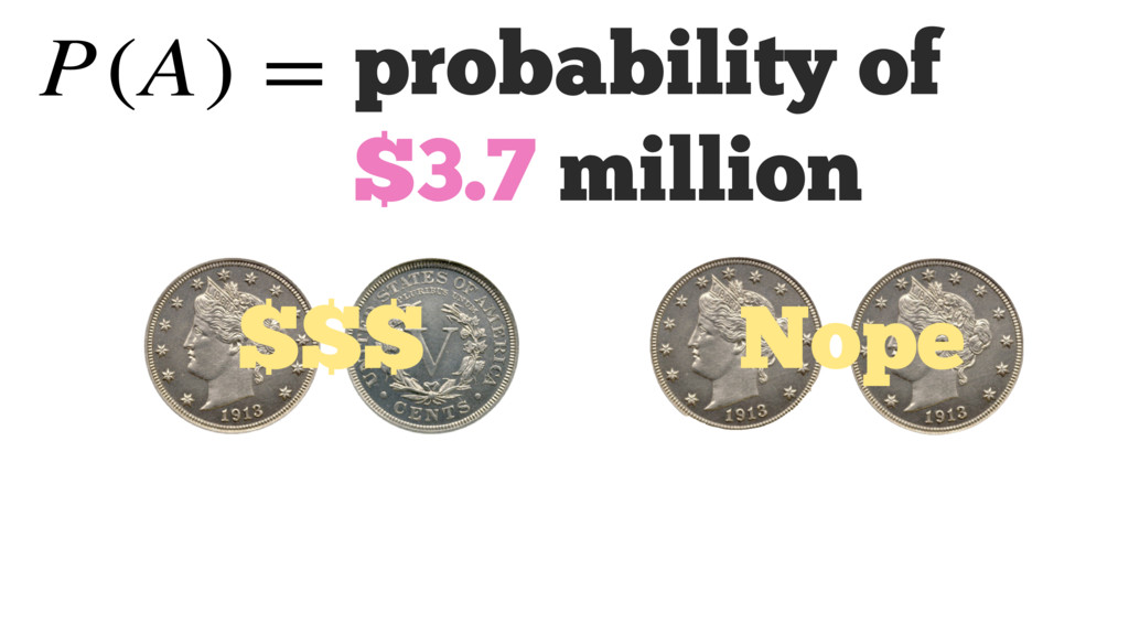 probability of $3.7 million $$$ Nope P(A) =