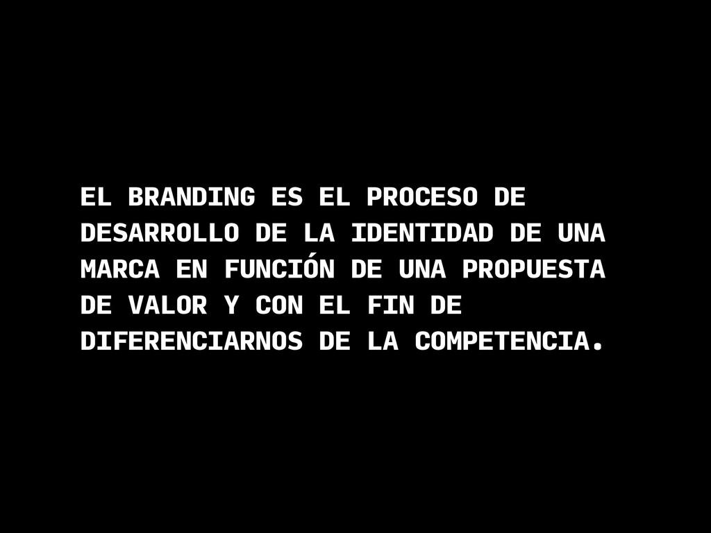 EL BRANDING ES EL PROCESO DE DESARROLLO DE LA I...