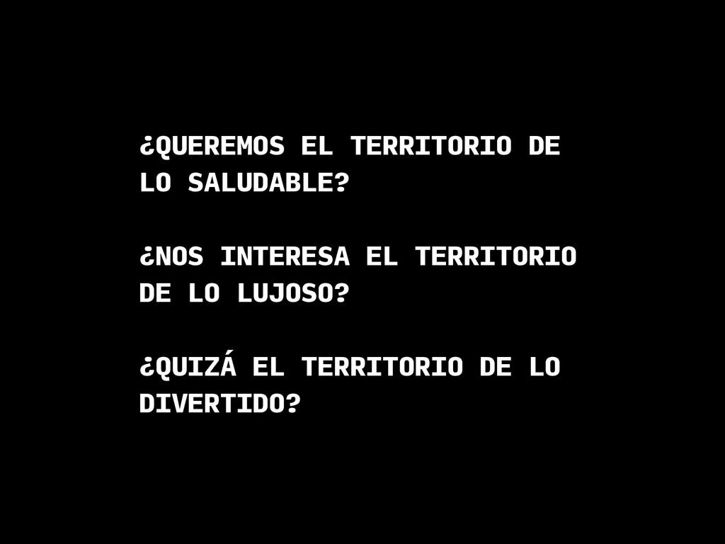 ¿QUEREMOS EL TERRITORIO DE LO SALUDABLE? ¿NOS I...