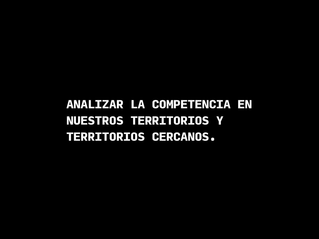 ANALIZAR LA COMPETENCIA EN NUESTROS TERRITORIOS...