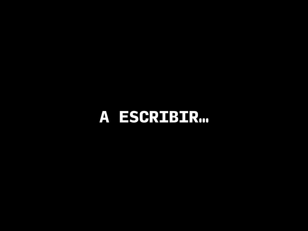 A ESCRIBIR…