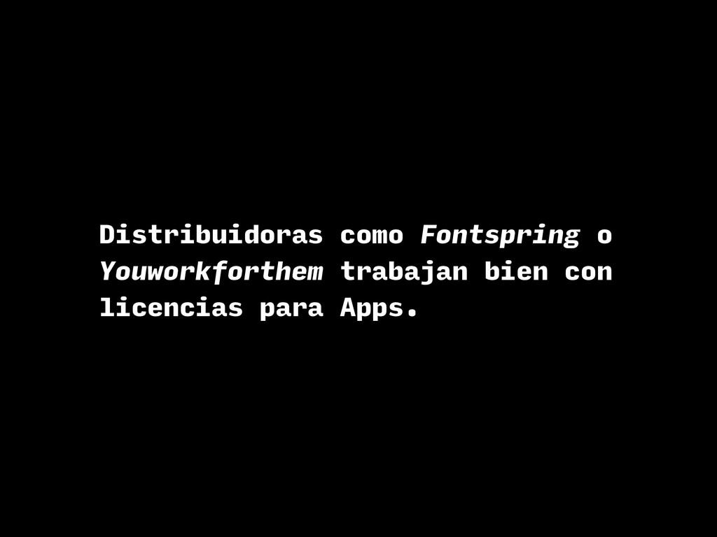 Distribuidoras como Fontspring o Youworkforthem...
