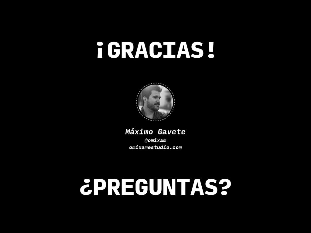 Máximo Gavete @omixam omixamestudio.com ¡GRACIA...