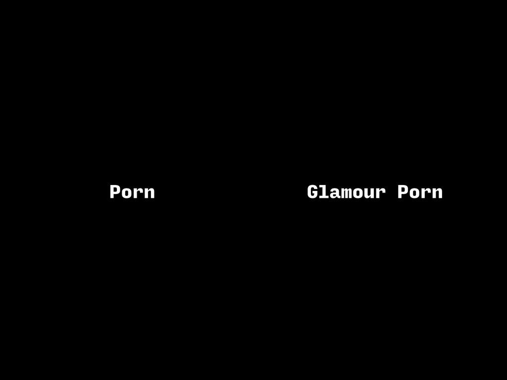 Porn Glamour Porn