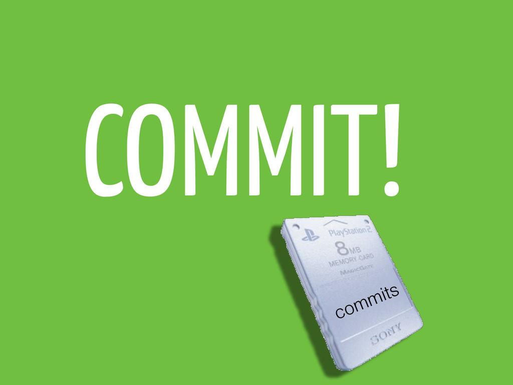 COMMIT! commits