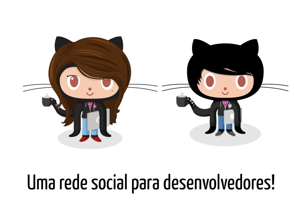 Uma rede social para desenvolvedores!