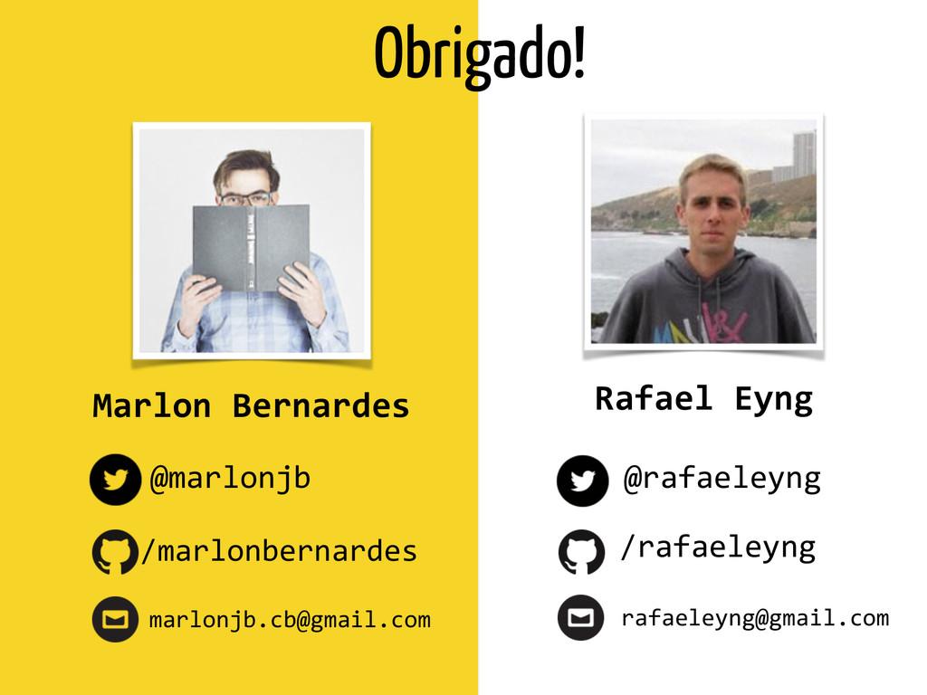 Marlon Bernardes Rafael Eyng @marlonjb /m...