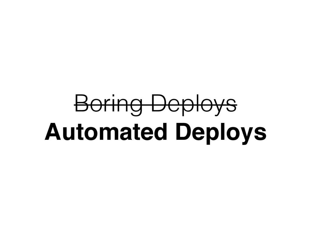 Boring Deploys Automated Deploys
