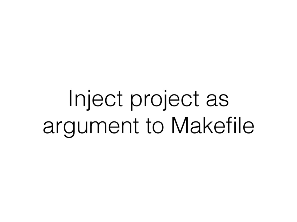 Inject project as argument to Makefile