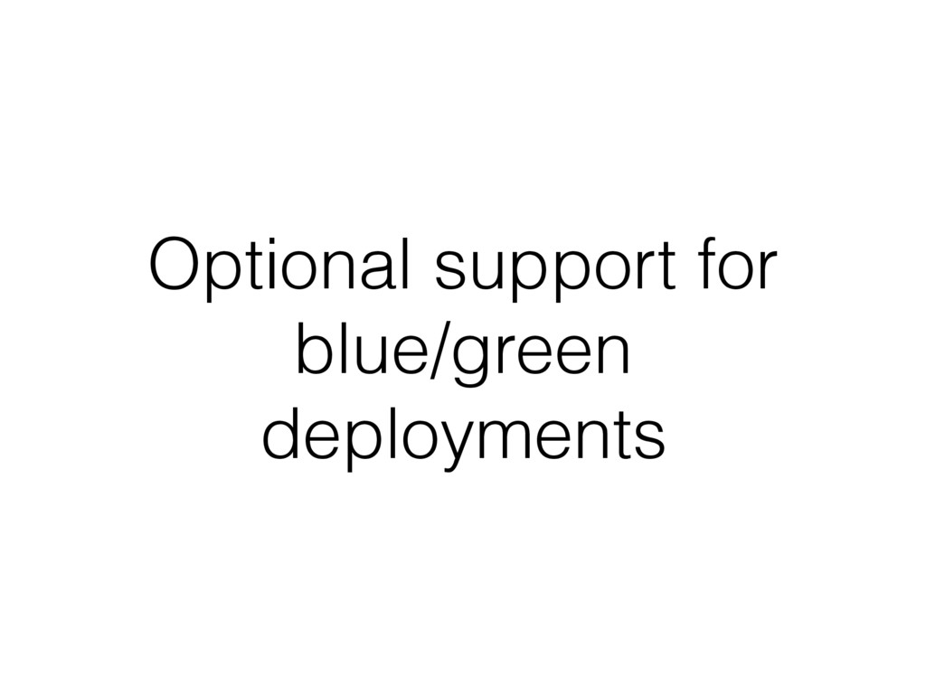 Optional support for blue/green deployments