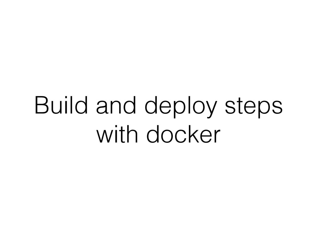 Build and deploy steps with docker
