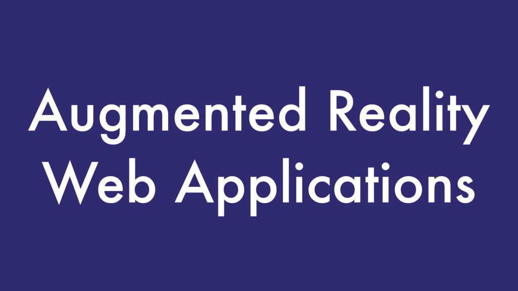 Augmented Reality Web Applications