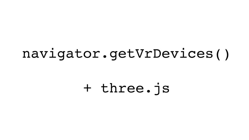 navigator.getVrDevices() + three.js