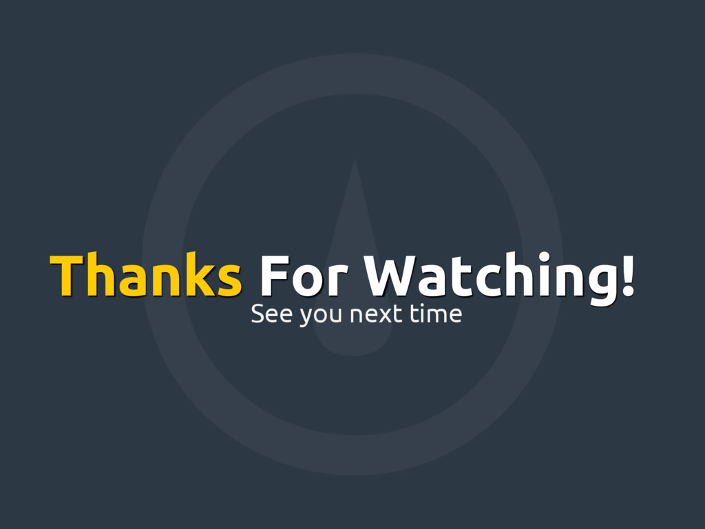 Thanks For Watching! See you next time