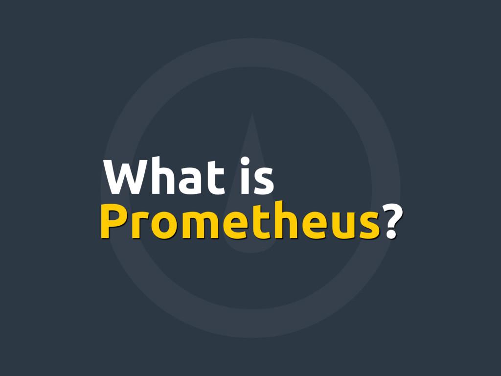 Prometheus? What is
