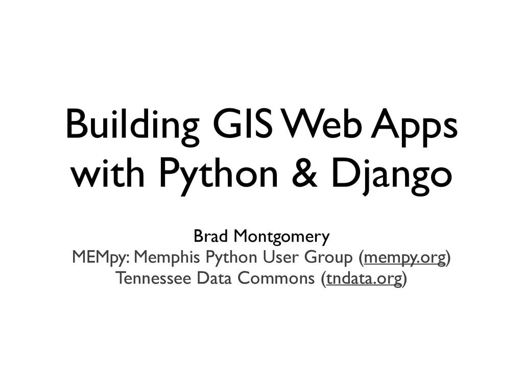 Building GIS Web Apps with Python & Django ! Br...