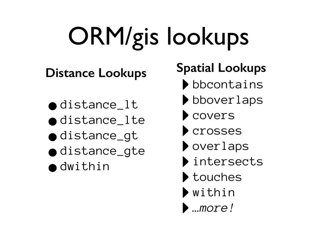 ORM/gis lookups Distance Lookups ! •distance_lt...