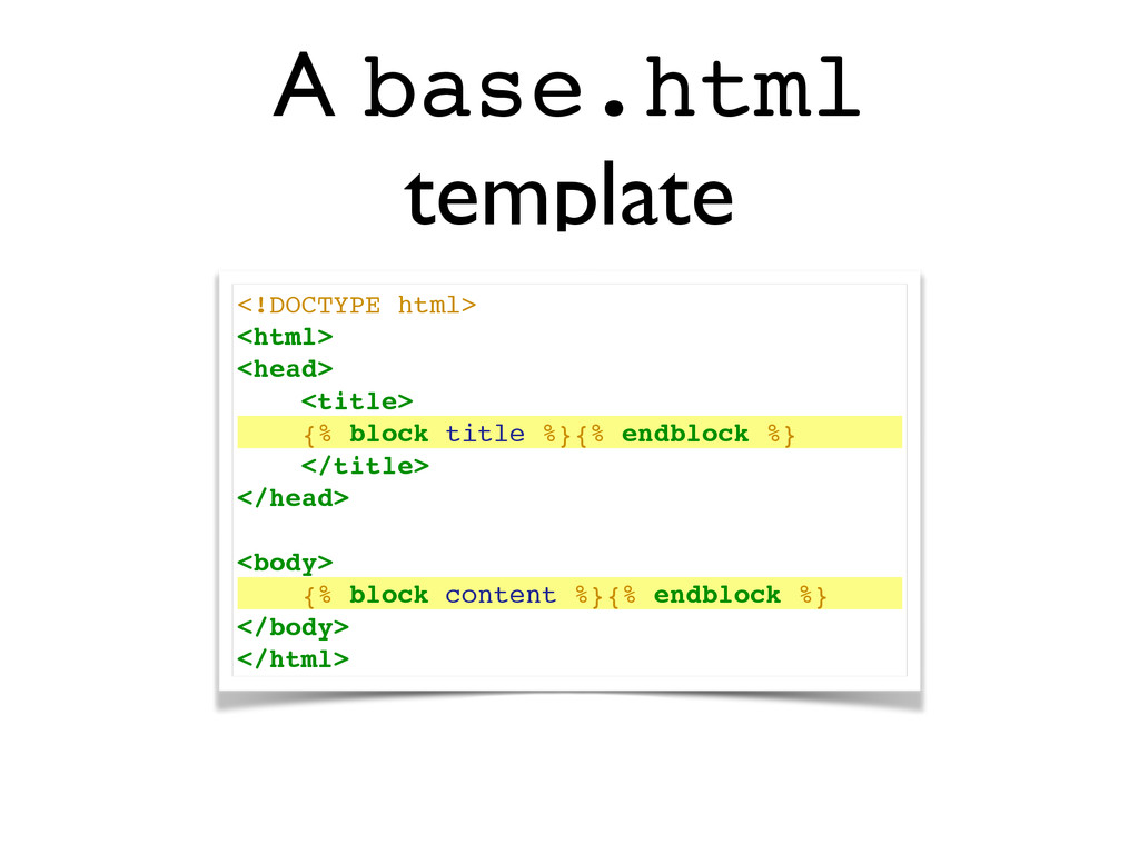 A base.html template <!DOCTYPE html>! <html>! <...