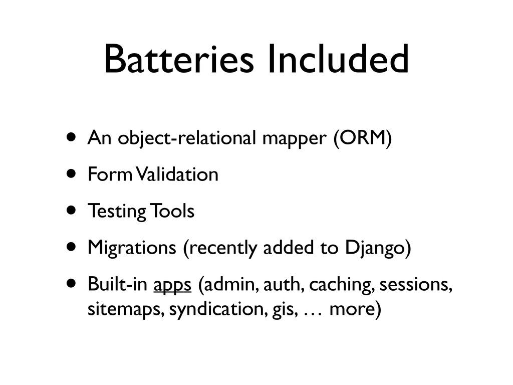 Batteries Included • An object-relational mappe...