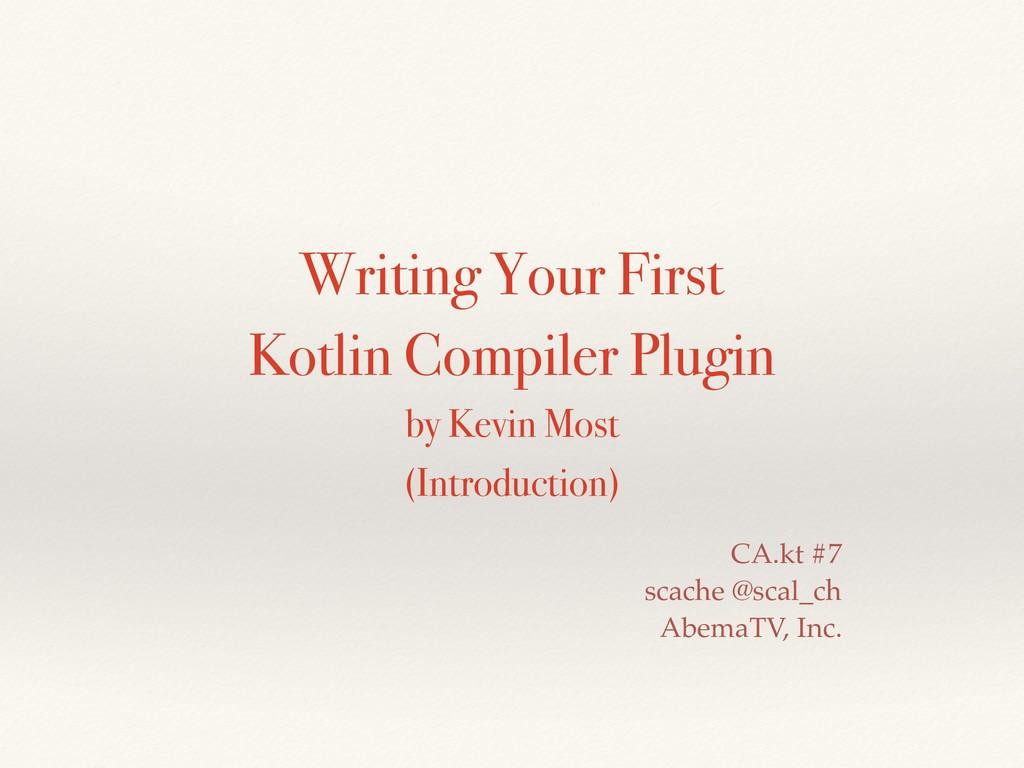 Writing Your First Kotlin Compiler Plugin by Ke...