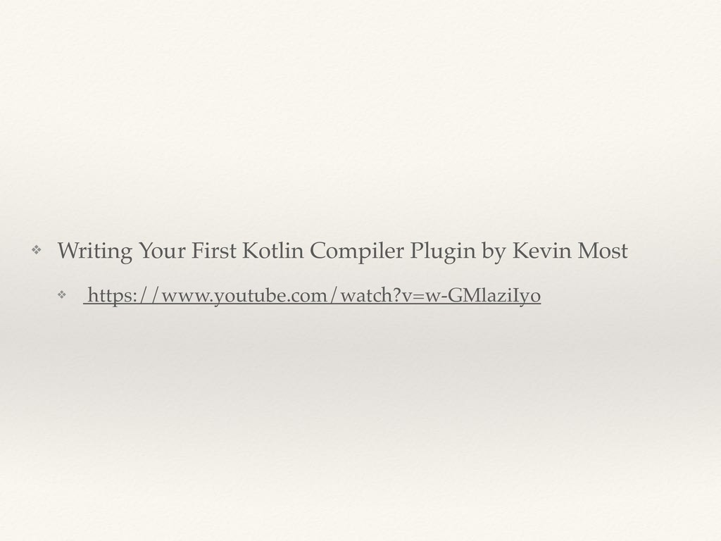 ❖ Writing Your First Kotlin Compiler Plugin by ...