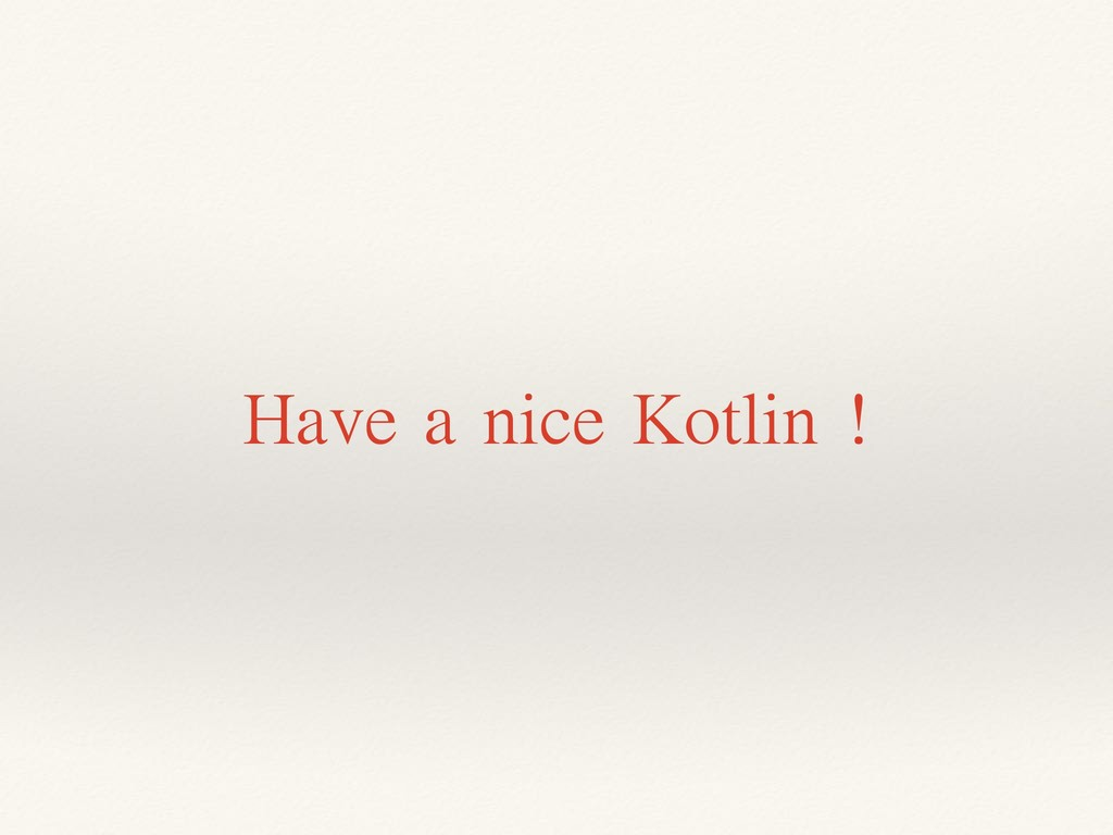 Have a nice Kotlin !