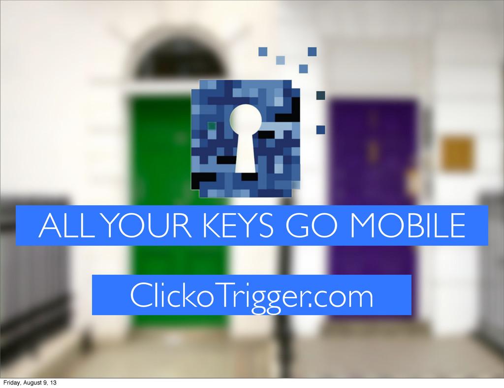 ALL YOUR KEYS GO MOBILE ClickoTrigger.com Frida...