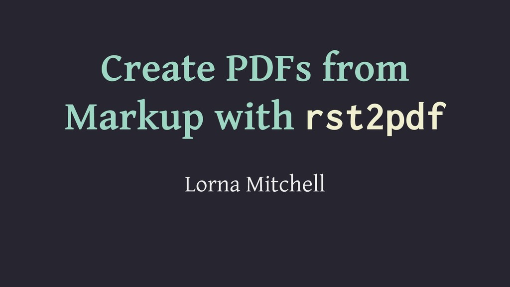 Create PDFs from Markup with rst2pdf Lorna Mitc...