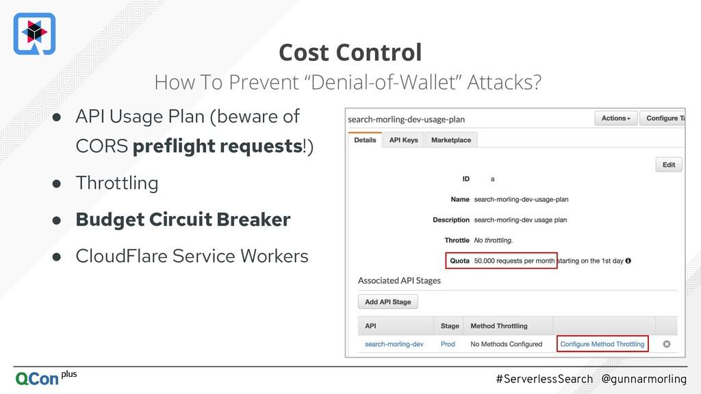 #ServerlessSearch @gunnarmorling Cost Control ●...