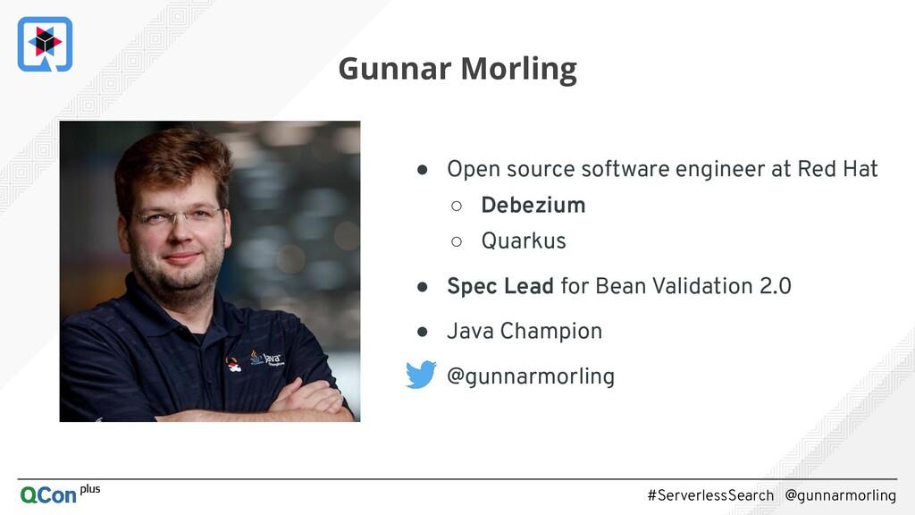 #ServerlessSearch @gunnarmorling 4 Gunnar Morli...