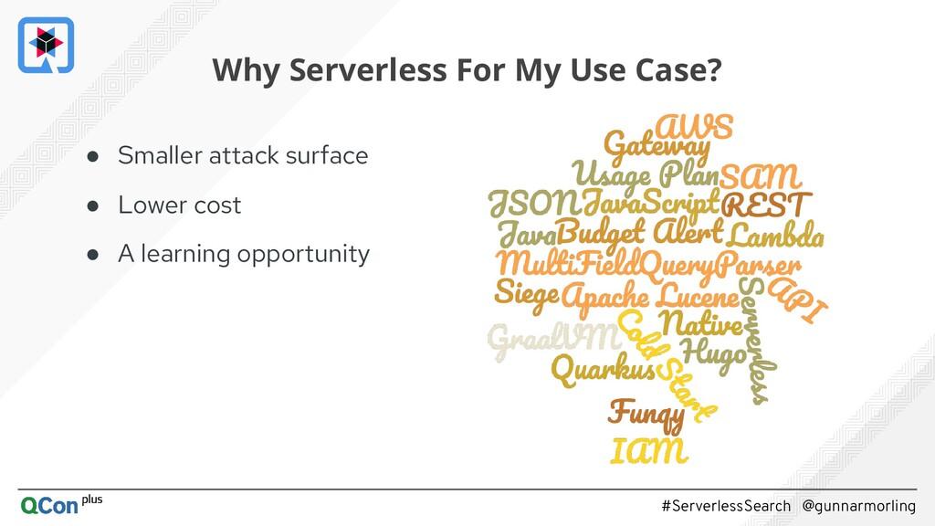 #ServerlessSearch @gunnarmorling ● Smaller atta...