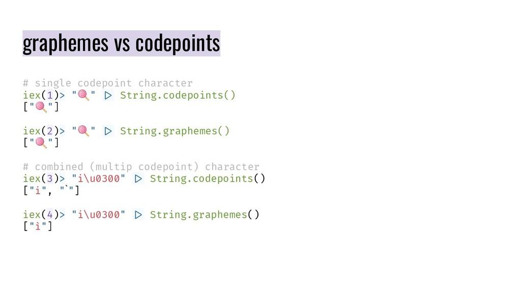 graphemes vs codepoints # single codepoint char...