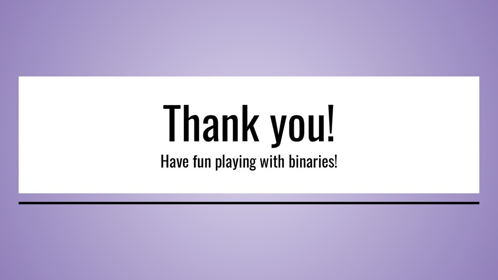 Thank you! Have fun playing with binaries!